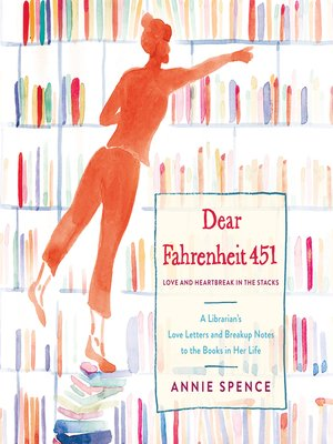 Love and Heartbreak in the Stacks A Librarians Love Letters and Breakup Notes to the Books in Her Life Dear Fahrenheit 451